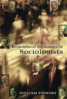 Biographical Dictionary of Sociologists by William Stewart (Hardback, 2008)