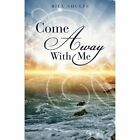 Come Away With Me 9781629521503 by Bill Shults Paperback