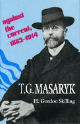 T. G. Masaryk : Against the Current, 1882-1914 Hardcover H. Gordon Skilling