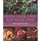 Grow Your Own, Eat Your Own: Bob Flowerdew's Guide to Making the Most of Your Garden Produce by Bob Flowerdew (Paperback, 2014)