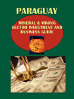 Paraguay Mineral & Mining Sector Investment and Business Guide by Usa Ibp Usa (Paperback / softback, 2010)
