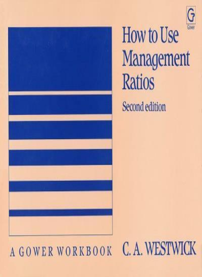 How to Use Management Ratios (A Gower Workbook) (A Gower Workbook) By C. A. Wes