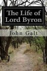 The Life of Lord Byron by John Galt (Paperback / softback, 2014)