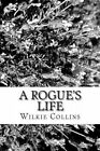 A Rogue?s Life by Au Wilkie Collins (Paperback / softback, 2013)