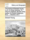 The Works of Edward Young, LL.D. in Three Volumes. to Which Is Prefixed, the Life of the Author, by Robert Anderson, M.D. ... Volume 2 of 3 by Edward Young (Paperback / softback, 2010)