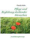 Pflege Und Begleitung Sterbender Menschen by Claudia Mahs (Paperback / softback, 2009)