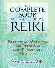 The Complete Book of Traditional Reiki: Practical Methods... by Amy Z. Rowland