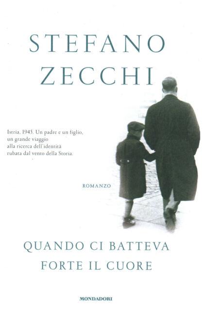 Quando ci batteva forte il cuore - Stefano Zecchi (Arnoldo Mondadori Editore)