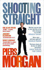 Shooting Straight: Guns, Gays, God, and George Clooney by Piers Morgan (Paperback, 2014)