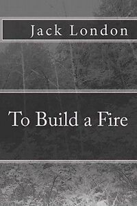 To build a fire by jack london summary