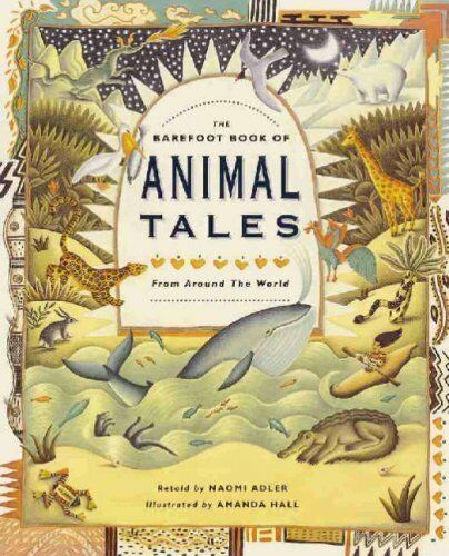 The Barefoot Book of Animal Tales: From Around the World (Barefoot Book of): F,