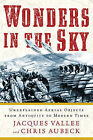 Wonders In the Sky: Unexplained Aerial Objects From Antiquity To Modern Times by Chris Aubeck, Jacques Vallee (Paperback, 2010)