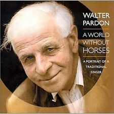 Walter Pardon A World Without Horses CD NEW SEALED Folk
