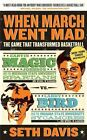 When March Went Mad: The Game That Transformed Basketball by Seth Davis (Paperback / softback, 2010)