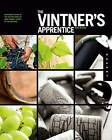 The Vintner's Apprentice: The Insider's Guide to the Art and Craft of Wine Making, Taught by the Masters by Eric Miller (Hardback, 2011)