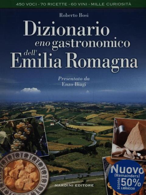 DIZIONARIO ENOGASTRONOMICO DELL'EMILIA ROMAGNA  ROBERTO BOSI NARDINI EDITORE