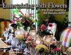 Entertaining with Flowers: The Floral Artistry of Bill Murphy by Bill Murphy (Hardback, 2007)