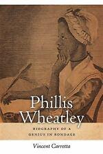 Phillis Wheatley : Biography of a Genius in Bondage by Vincent Carretta...