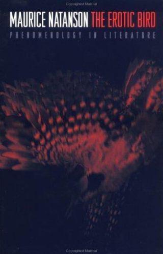 The Erotic Bird: Phenomenology in Literature by Maurice Natanson , Hardcover