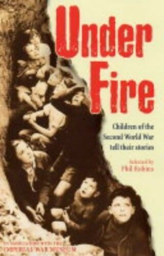 1 of 1 - Under Fire: Children of the Second World War... by Imperial War Museum  Hardback