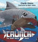 Crunch the Small White Shark by Charlie Olsson (Paperback, 2013)