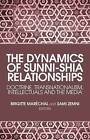 The Dynamics of Sunni-Shia Relationships: Doctrine, Transnationalism, Intellectuals and the Media by C Hurst & Co Publishers Ltd (Hardback, 2013)
