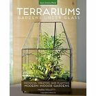 Terrariums - Gardens Under Glass: Designing, Creating, and Planting Modern Indoor Gardens by Maria Colletti (Paperback, 2015)