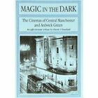 Magic in the Dark: The Cinemas of Central Manchester and Ardwick Green by Derek J. Southall (Paperback, 1999)