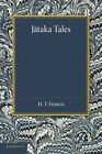Jataka Tales: Selected and Edited with Introduction and Notes by Henry Thomas Francis, E. J. Thomas (Paperback, 2014)