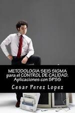 Metodologia Seis Sigma para el Control de Calidad. Aplicaciones con Spss by...