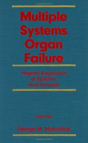 Multiple Systems Organ Failure  Hepatic Regulation of Systemic Host D