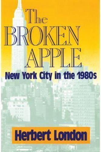 The Broken Apple : New York City in The 1980's by Herbert I. London