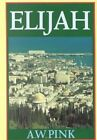 The Life of Elijah by Arthur W. Pink (Paperback)