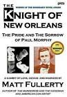 The Knight of New Orleans, the Pride and the Sorrow of Paul Morphy by Matt Fullerty (Hardback, 2011)