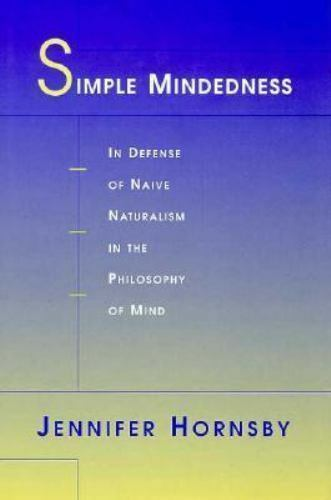 Simple Mindedness : In Defense of Naive Naturalism in the Philosophy of Mind