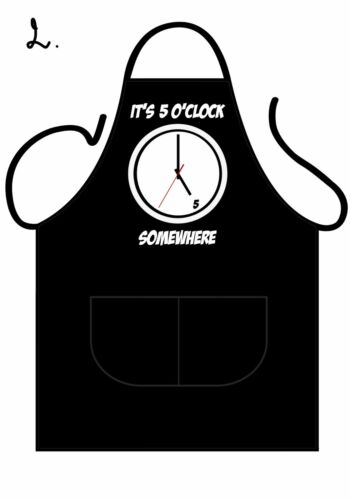 Novelty black apron printed with clock showing 5 O/'Clock somewhere