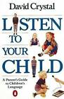 Listen to Your Child: A Parent's Guide to Children's Language by David Crystal (Paperback, 1989)