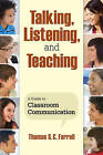 Talking, Listening, and Teaching: A Guide to Classroom Communication by SAGE Publications Inc (Paperback, 2009)