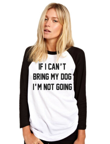Pet Gift Funny Womens Baseball Top If I Can/'t Bring My Dog I/'m Not Going