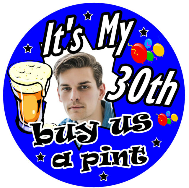 30th FUN PERSONALISED BIRTHDAY BADGE (PINT) ANY COLOUR / PHOTO / AGE / GIFTS