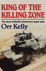 King of the Killing Zone: The Story of the M-1, America's Super Tank by Orr Kelly (Paperback, 2007)
