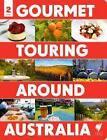 Gourmet Touring Around Australia by Explore Australia (Paperback, 2014)
