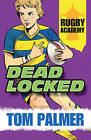 Rugby Academy: Deadlocked by Tom Palmer (Paperback, 2015)