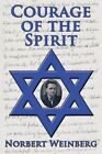 Courage of the Spirit by Norbert Weinberg (Paperback / softback, 2014)