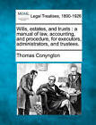 Wills, Estates, and Trusts: A Manual of Law, Accounting, and Procedure, for Executors, Administrators, and Trustees. by Thomas Conyngton (Paperback / softback, 2010)