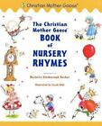 Christian Mother Goose: The Christian Mother Goose Book of Nursery Rhymes by Marjorie Ainsborough Decker (2001, Hardcover)