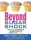Beyond Sugar Shock: The 6-Week Plan to Break Free of Your Sugar Addiction & Get Slimmer, Sexier & Sweeter by Connie Bennett (Paperback / softback)