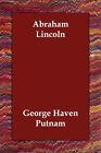 Abraham Lincoln by George Haven Putnam (Paperback / softback, 2006)