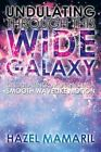Undulating Through This Wide Galaxy: Undulating: Moving in a Smooth Wavelike Motion by Hazel Mamaril (Paperback / softback, 2013)