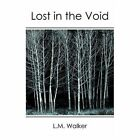 Lost in The Void L M Walker Authorhouse Paperback / Softback 9781420855883